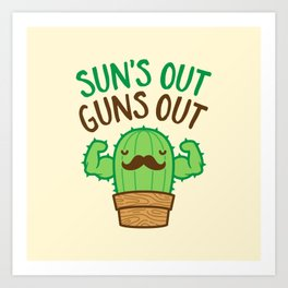 Sun's Out Guns Out Macho Cactus Art Print