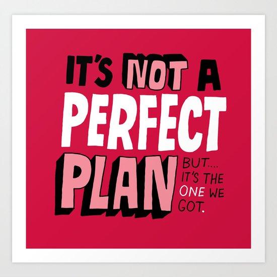 Not a Perfect Plan Art Print