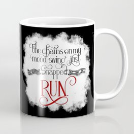 The Chains on my Mood Swing Just Snapped-RUN (for Dark) Coffee Mug