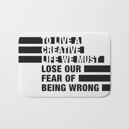 To Live a Creative Life we must Lose Our Fear of Being Wrong Bath Mat
