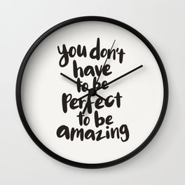 You Don't Have To Be Perfect To Be Amazing motivational typography in black and white home wall deco Wall Clock