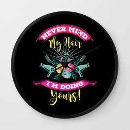 Hairdresser Hairstylist Barber Nevermind My Hairs Shirt Wall Clock