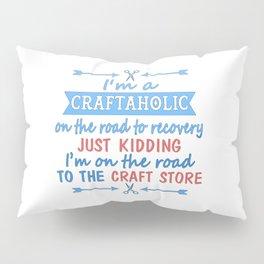 I'm a CRAFTAHOLIC Pillow Sham