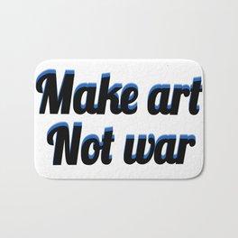 make art not war Bath Mat