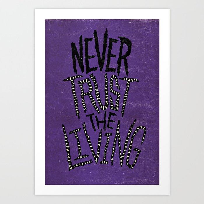 Never Trust the Living! Art Print