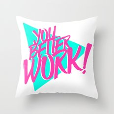 YOU BETTER WORK Throw Pillow