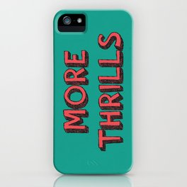 More Thrills iPhone Case
