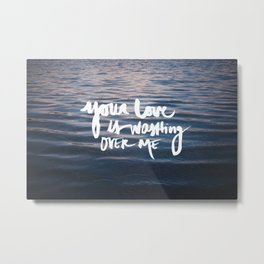 Washing Over Me Metal Print