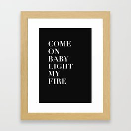 Come On Baby Light My Fire Framed Art Print