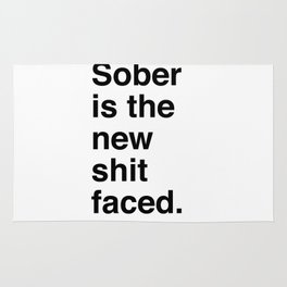Sober is the new shit faced. Rug