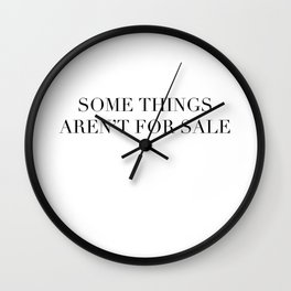 Some things aren't for sale Wall Clock