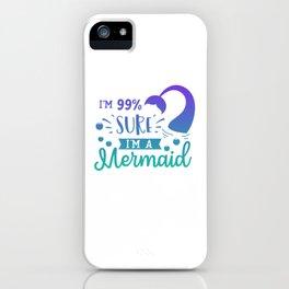 I'm 99% Sure I'm A Mermaid iPhone Case
