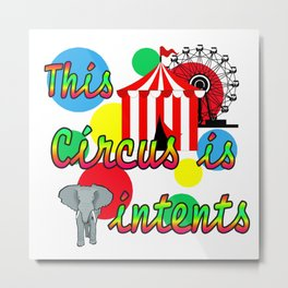 this circus is intents Metal Print