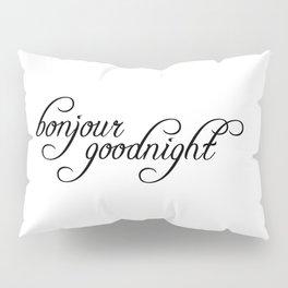 bonjour goodnight Pillow Sham