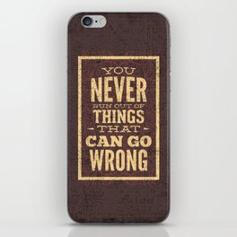 YOU never run out of things that can go wrong- Typography iPhone Skin