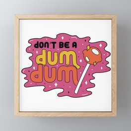 Don't be a dum dum Framed Mini Art Print