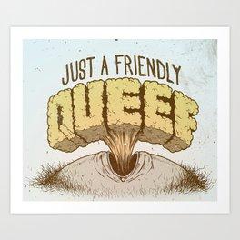 Just a Friendly Queef Art Print