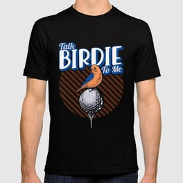 Cute Talk Birdie To Me Funny Golfing Pun Golfer T-shirt