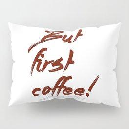 But first coffee! - Vector Pillow Sham