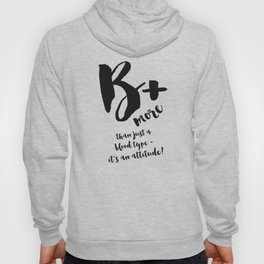 B+ - More than Just a Blood Type! Hoody
