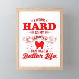 I Work Hard So My Samoyed Can Have A Better Life re Framed Mini Art Print
