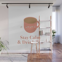 Stay Calm and Drink Tea Wall Mural