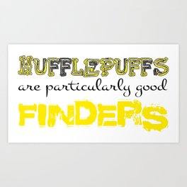 Hufflepuffs are particularly good FINDERS Art Print