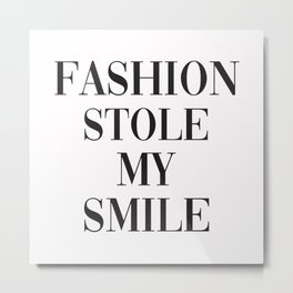Fashion Stole My Smile Metal Print