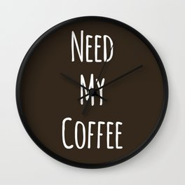 Need My Coffee Wall Clock