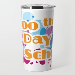 100th Day Of School For Teachers Administrator Child Travel Mug