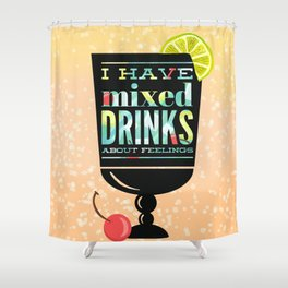 I Have Mixed Drinks About Feelings Shower Curtain