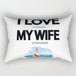 I Love it when my wife lets me go sailing Rectangular Pillow