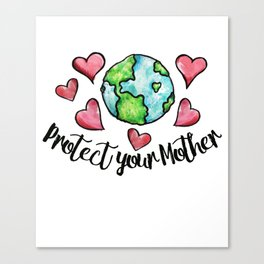 Protect your mother earth Canvas Print