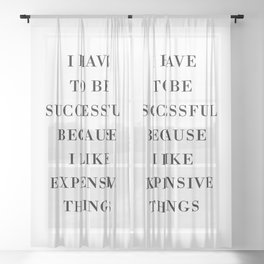 I Have to Be Successful Because I Like Expensive Things Sheer Curtain