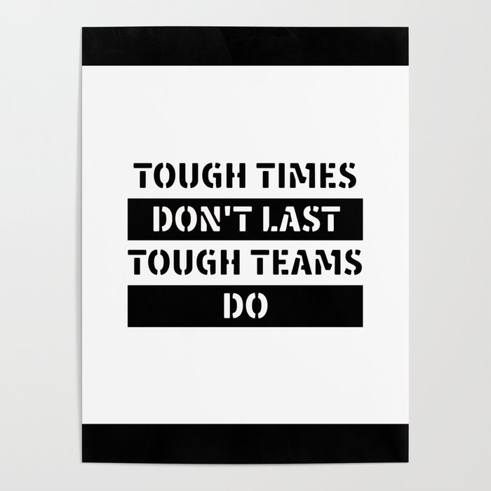 Motivational & Inspirational Quotes - Tough times don\'t last tough teams do  MMS 596 Poster by daydreamartprint