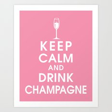 Keep Calm and Drink Champagne Art Print
