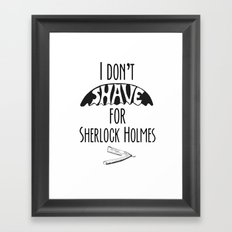 I Don't Shave for Sherlock Holmes v. 2.0 Framed Art Print