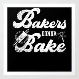 Bakers Gonna Bake Chef Hat Cupcake Oven Art Print