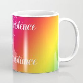 Accept Existence or Expect Resistance Coffee Mug