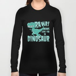 RAWR! means i love you in Dinosaur trex Long Sleeve T-shirt