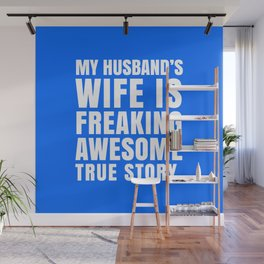 My Husband's Wife is Freaking Awesome (Blue) Wall Mural