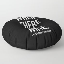 WHEN THERE ARE NINE. - Ruth Bader Ginsburg Floor Pillow