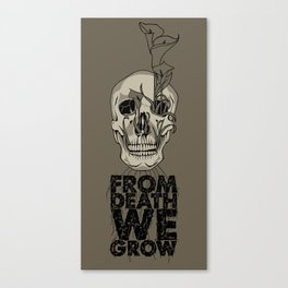From Death We Grow... Canvas Print
