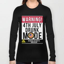Warning 4th July Drunk Mode Beware Of Patriotic American Long Sleeve T-shirt