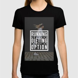 Running Because Dieting Is Not An Option T-shirt