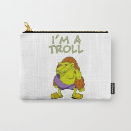 I'm a Troll Carry-All Pouch