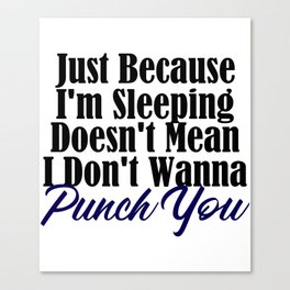 Sleeping But I'll Punch Funny Annoyed Punching Canvas Print