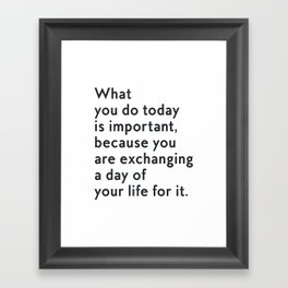 What you do today is important Framed Art Print