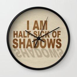 Half Sick of Shadows Wall Clock