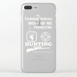 Fishing Solves Most Problems Hunting Solves the Rest Clear iPhone Case